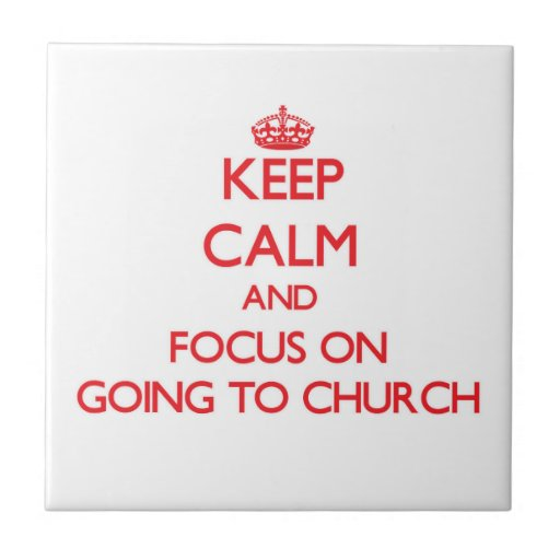 Keep Calm and focus on Going To Church Tiles