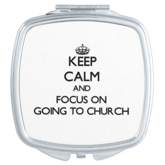 Keep Calm and focus on Going To Church Vanity Mirror