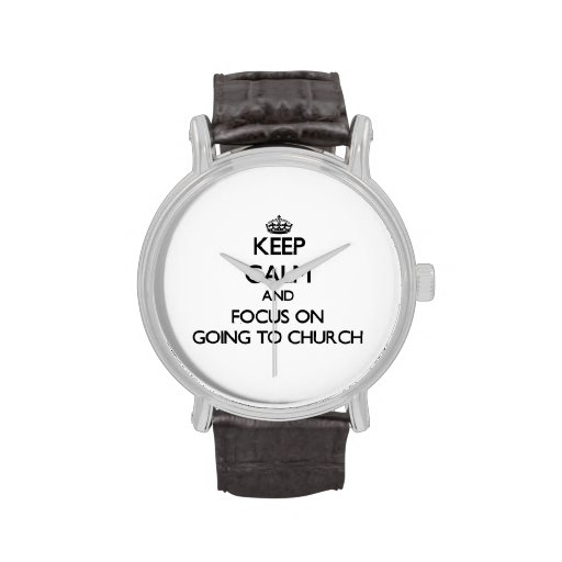 Keep Calm and focus on Going To Church Wristwatches