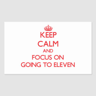 Keep Calm and focus on GOING TO ELEVEN Rectangle Sticker