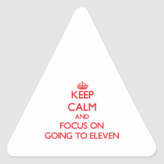 Keep Calm and focus on GOING TO ELEVEN Triangle Stickers