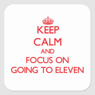Keep Calm and focus on GOING TO ELEVEN Stickers