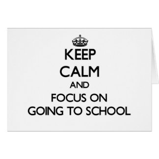 Keep Calm and focus on Going To School Greeting Cards