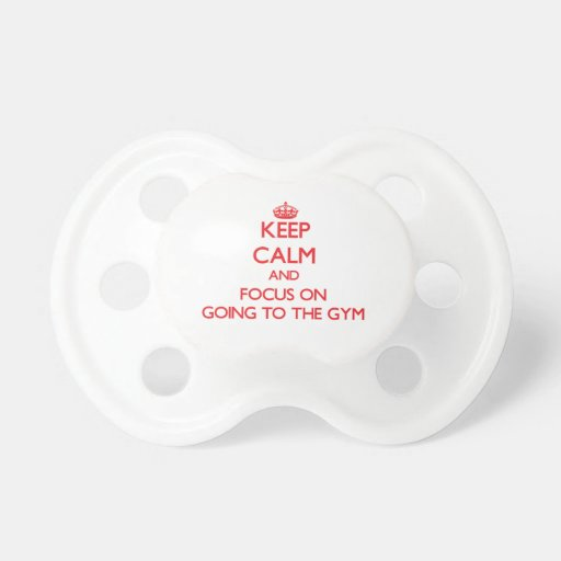 Keep Calm and focus on Going To The Gym Pacifier