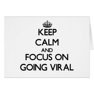 Keep Calm and focus on Going Viral Cards