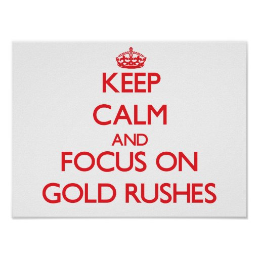 Keep Calm and focus on Gold Rushes Poster
