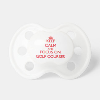 Keep Calm and focus on Golf Courses Pacifiers