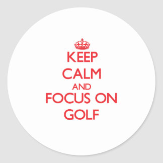 Keep Calm and focus on Golf Round Stickers