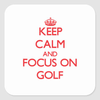 Keep Calm and focus on Golf Square Stickers