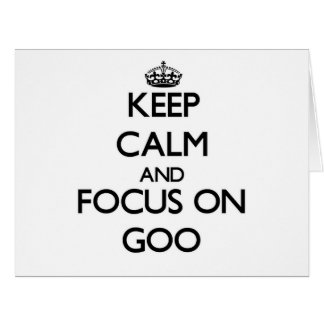 Keep Calm and focus on Goo Cards