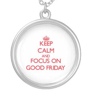 Keep Calm and focus on Good Friday Pendant