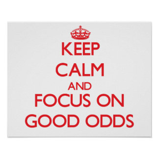 Keep Calm and focus on Good Odds Poster