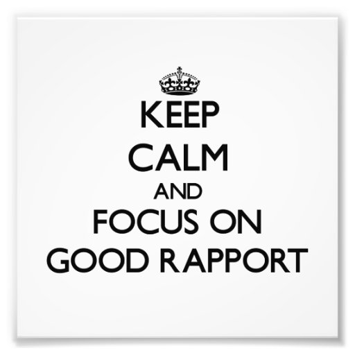 Keep Calm and focus on Good Rapport Photographic Print