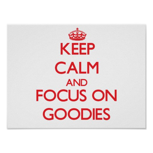 Keep Calm and focus on Goodies Posters