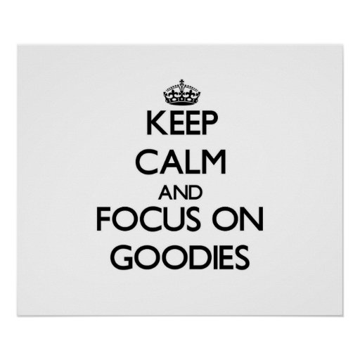 Keep Calm and focus on Goodies Poster