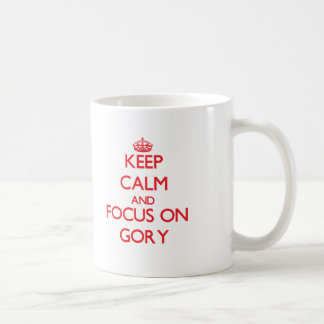 Keep Calm and focus on Gory Mugs
