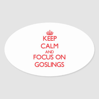 Keep Calm and focus on Goslings Oval Stickers