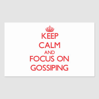 Keep Calm and focus on Gossiping Rectangle Sticker