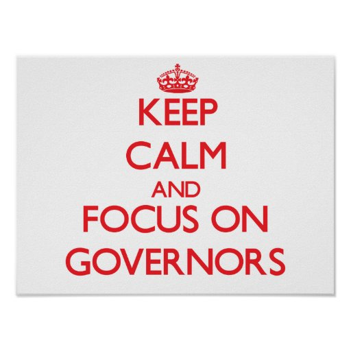 Keep Calm and focus on Governors Poster