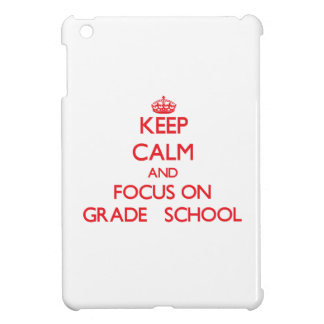 Keep Calm and focus on Grade School iPad Mini Covers