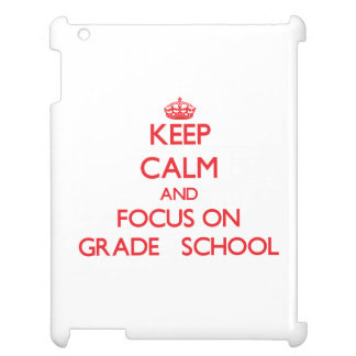 Keep Calm and focus on Grade School iPad Case