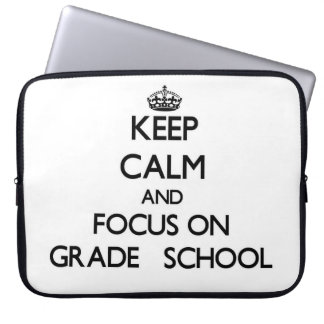 Keep Calm and focus on Grade School Computer Sleeves