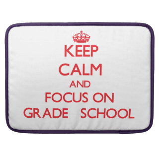 Keep Calm and focus on Grade School Sleeves For MacBook Pro