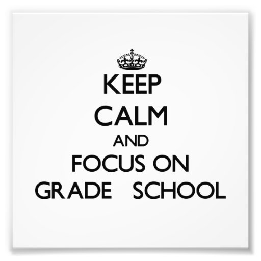 Keep Calm and focus on Grade   School Art Photo