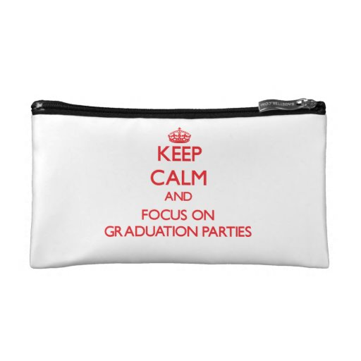 Keep Calm and focus on Graduation Parties Cosmetic Bags