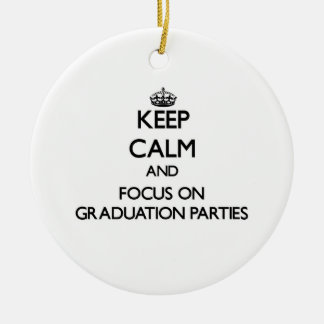 Keep Calm and focus on Graduation Parties Christmas Ornaments