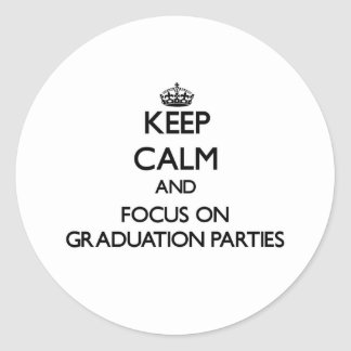 Keep Calm and focus on Graduation Parties Stickers