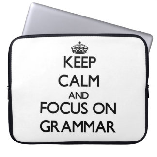Keep Calm and focus on Grammar Computer Sleeves