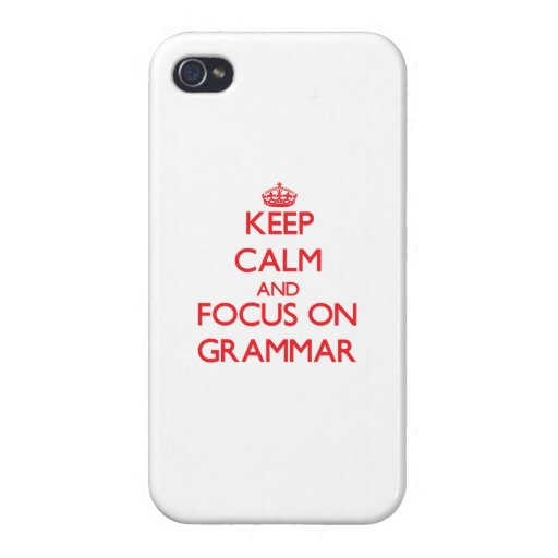 Keep Calm and focus on Grammar iPhone 4/4S Cases