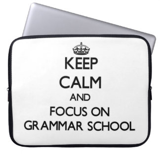 Keep Calm and focus on Grammar School Laptop Computer Sleeves