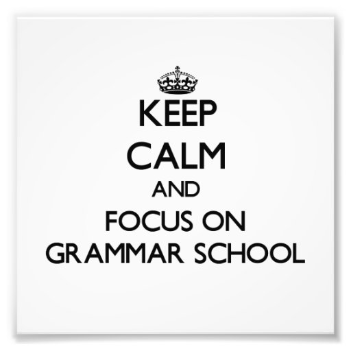 Keep Calm and focus on Grammar School Art Photo