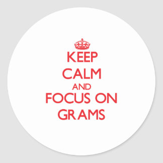 Keep Calm and focus on Grams Round Stickers