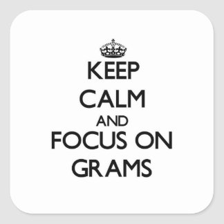 Keep Calm and focus on Grams Square Stickers