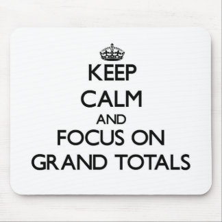 Keep Calm and focus on Grand Totals Mouse Pads