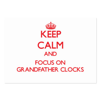 Keep Calm and focus on Grandfather Clocks Business Cards