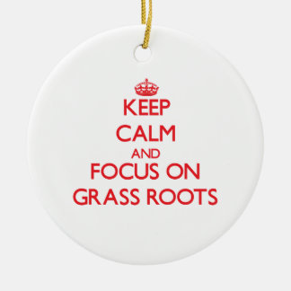 Keep Calm and focus on Grass Roots Ornaments