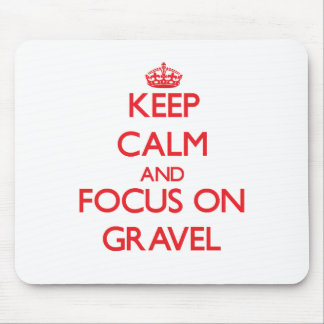 Keep Calm and focus on Gravel Mouse Pads