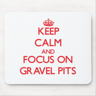 Keep Calm and focus on Gravel Pits Mouse Pad
