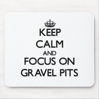 Keep Calm and focus on Gravel Pits Mousepads
