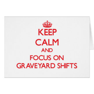 Keep Calm and focus on Graveyard Shifts Greeting Card