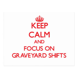 Keep Calm and focus on Graveyard Shifts Post Card