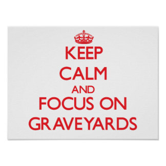 Keep Calm and focus on Graveyards Posters