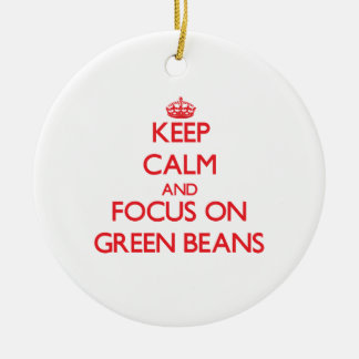 Keep Calm and focus on Green Beans Christmas Ornament