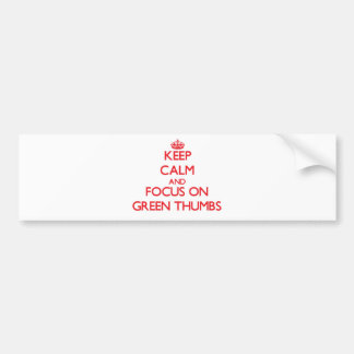 Keep Calm and focus on Green Thumbs Bumper Stickers