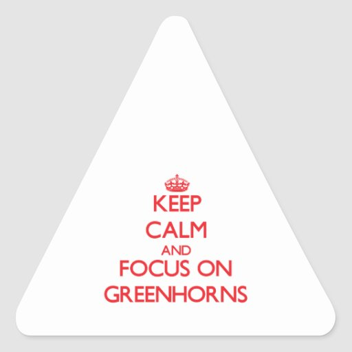 Keep Calm and focus on Greenhorns Triangle Sticker