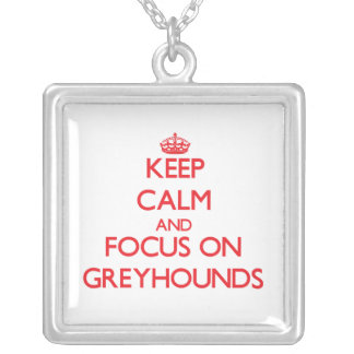 Keep Calm and focus on Greyhounds Necklaces